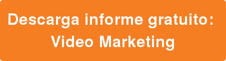 Descarga informe gratuito:   Video Marketing